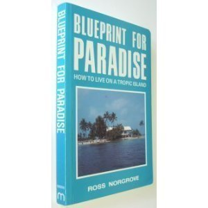 Blueprint for Paradise: How to Live on: Norgrove, Ross