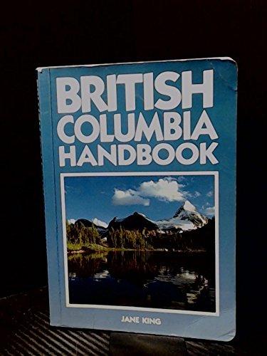 British Columbia Handbook (Moon Handbooks British Columbia): King, Jane