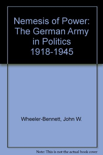 9780918377180: Nemesis of Power: The German Army in Politics 1918-1945