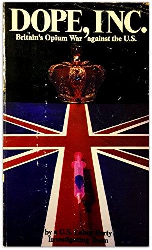 Dope, Inc.: Britain's Opium War Against The U.S.: Konstandinos Kalimtgis; U.S. Labor Party ...