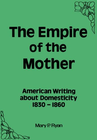 9780918393180: The Empire of the Mother: American Writing About Domesticity, 1830-1860