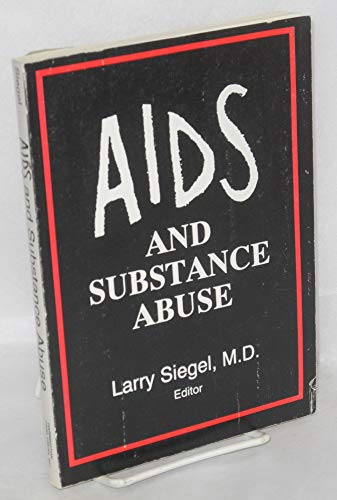 AIDS and Substance Abuse (Advances in Alcohol & Substance Abuse): Siegel, Larry; Stimmel, Barry