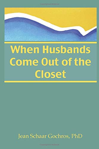 When Husbands Come Out of the Closet (Haworth Series on Women: No. 1) (0918393612) by Jean Gochros
