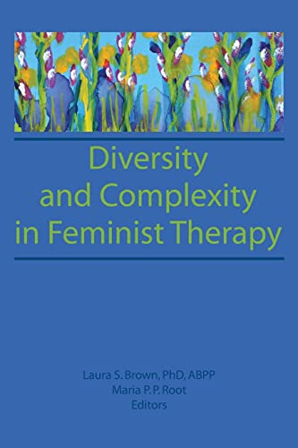 Diversity and Complexity in Feminist Therapy (Women in Therapy: Nos. 1-2) (0918393744) by Maria P P Root; Laura Brown