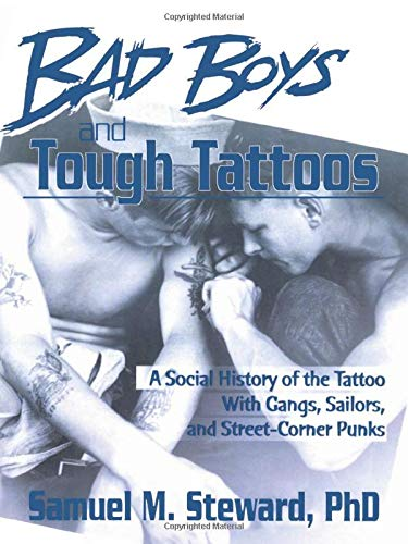 9780918393760: Bad Boys and Tough Tattoos: A Social History of the Tattoo With Gangs, Sailors, and Street-Corner Punks 1950-1965 (Haworth Series in Gay & Lesbian Studies)