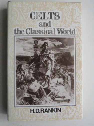 Celts and the Classical World: Rankin, H.D.