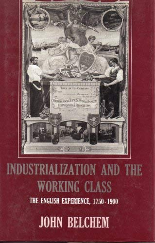Industrialization And The Working Class : The English Experience 1750-1900