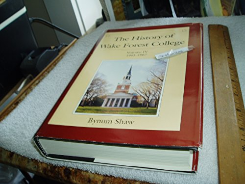 The History of Wake Forest College, Volume 4, 1943-1967: Shaw, Bynum