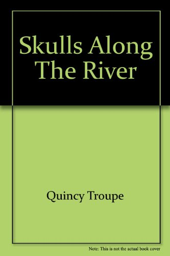 Skulls Along the River: Troupe, Quincy