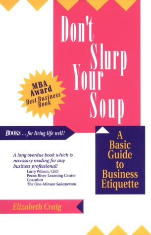 Don't Slurp Your Soup: A Basic Guide to Business Etiquette (9780918420268) by Elizabeth Craig