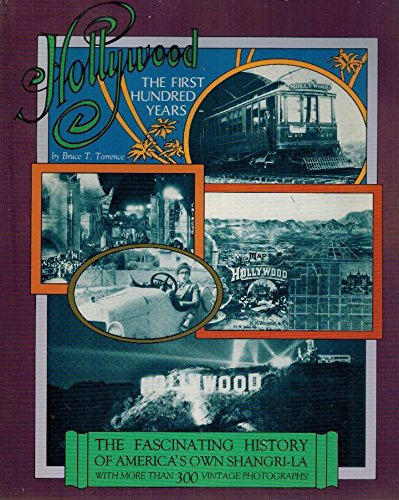 9780918432308: Hollywood: The First Hundred Years History of America's Shangri-la with 300 vintage photos