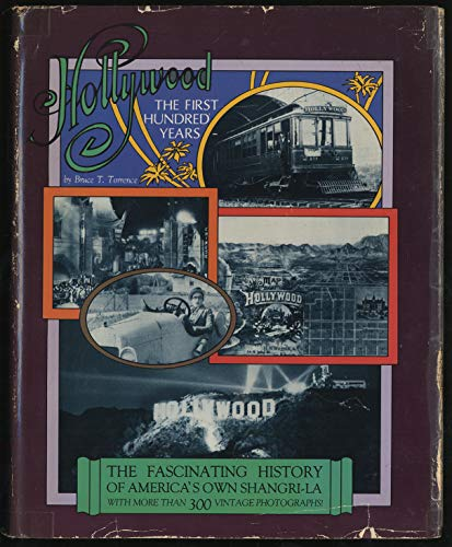 9780918432445: Hollywood, the first hundred years: The Fascinating History of America's own Shangri-La with more than 300 vintage photographs