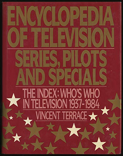 9780918432711: Series, Pilots and Specials, the Index: Who's Who in Television 1937-1984 (Encyclopedia of Television)