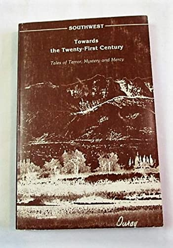 Southwest Towards the Twenty-First Century : Tales of Terror, Mystery, and Mercy: Kopp, Karl