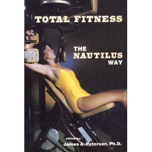 Total Fitness: The Nautilus Way: Peterson, James A.