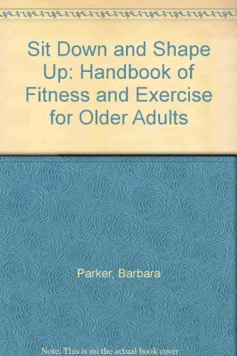 9780918438690: Sit Down and Shape Up: Handbook of Fitness and Exercise for Older Adults