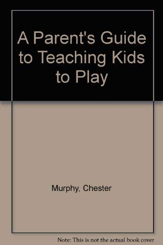 A Parent's Guide to Teaching Kids to Play: Chester Murphy