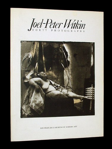 Joel-Peter Witkin Forty Photographs Exhibition, 1986: Witkin, Joel-Peter