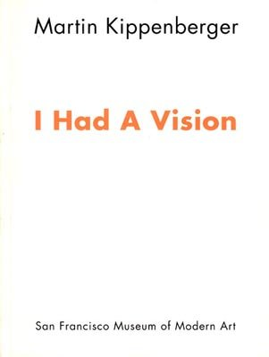 I Had A Vision: Kippenberger, Martin