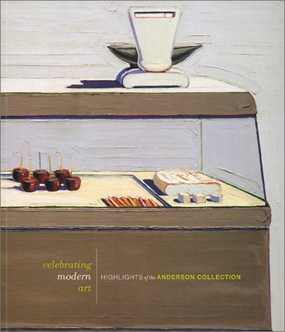 CELEBRATING MODERN ART. HIGHLIGHTS OF THE ANDERSON: BY D. A.