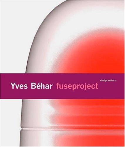 Yves Behar Fuseproject, by Rosa: Rosa, Joseph/ Behar,