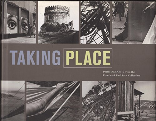 Taking Place: Photographs from the Prentice and Paul Sack Collection (0918471788) by San Francisco Museum of Modern Art