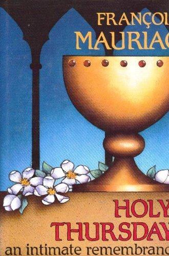 Holy Thursday: An Intimate Remembrance: Francois Mauriac