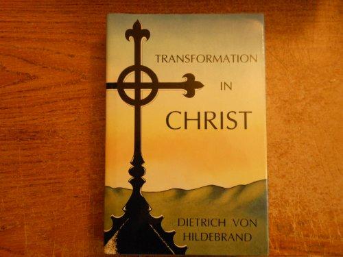 Transformation in Christ: Von Hildebrand, Dietrich