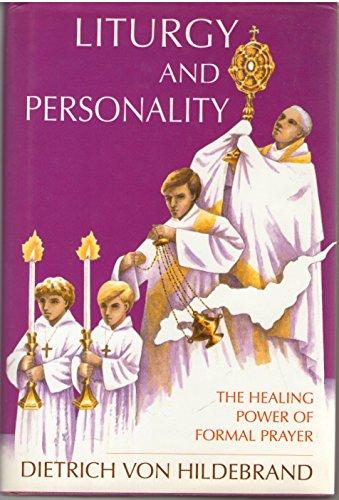 Liturgy and Personality: The Healing Power of Formal Prayer: Von Hildebrand, Dietrich