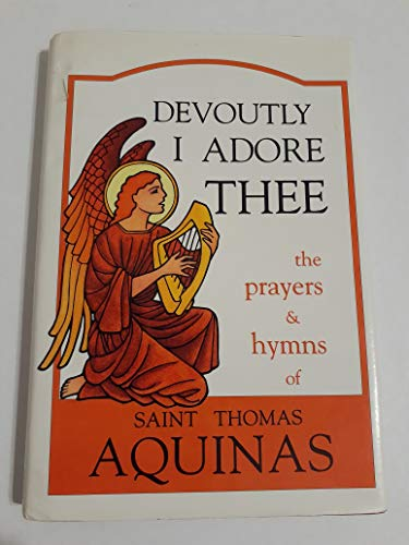 9780918477194: Devoutly I Adore Thee: The Prayers and Hymns of St. Thomas Aquinas