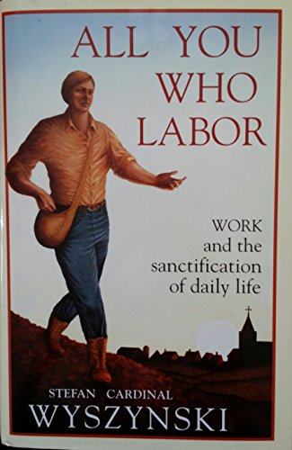 9780918477262: All You Who Labor: Work and the Sanctification of Daily Life
