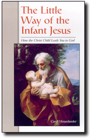 The Little Way of the Infant Jesus: Houselander, Caryll