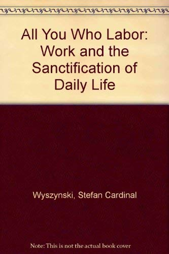 9780918477385: All You Who Labor: Work and the Sanctification of Daily Life