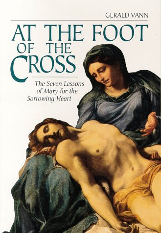 9780918477651: At the Foot of the Cross: The Seven Lessons of Mary for the Sorrowing Heart