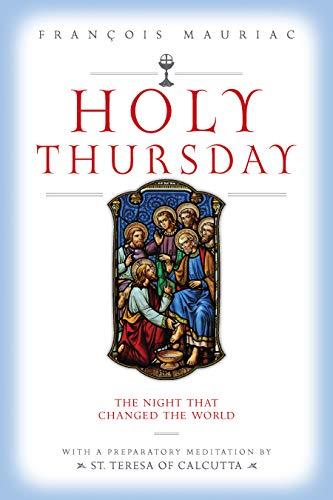 Holy Thursday: An Intimate Remembrance: Mauriac, Francois