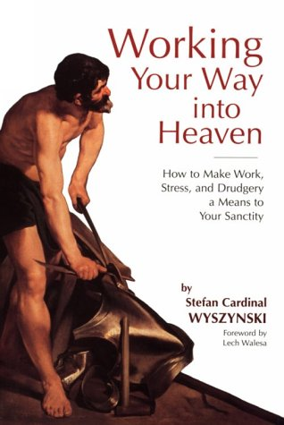 9780918477736: Working Your Way into Heaven: How to Make Work, Stress, and Drudgery a Means to Your Sanctity