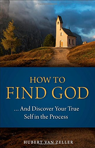 9780918477880: How to Find God...and Discover Your True Self in the Process: A Handbook for Christians
