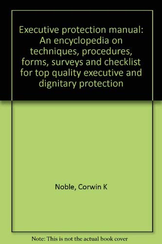 9780918487094: Executive protection manual: An encyclopedia on techniques, procedures, forms, surveys and checklist for top quality executive and dignitary protection
