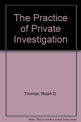 The Practice of Private Investigation A Guide To Private Investigation As A Career (9780918487568) by Thomas, Ralph D.