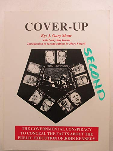 Cover-Up: The Governmental Conspiracy to Conceal the: J. Gary Shaw;