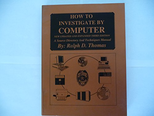 How to Investigate by Computer: 1994 (0918487803) by Ralph D. Thomas; Ed J. Pankau