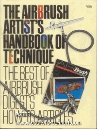 The Airbrush artist's handbook of technique: The best of Airbrush digest's how-to ...