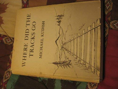 Where Did the Tracks Go: Following Railroad Grades in the Adirondacks [Scarce Hardcover Edition]