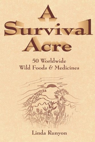 A Survival Acre: 50 Worldwide Wild Foods & Medicines (9780918517036) by Linda Runyon