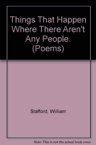 Things That Happen Where There Aren't Any People. (Poems): Stafford, William