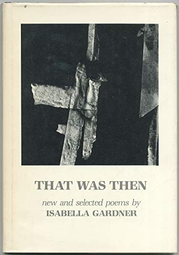 That Was Then: New & Selected Poems (American Poets Continuum): Gardner, Isabella