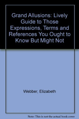 9780918535092: Grand Allusions: A Lively Guide to Those Expressions, Terms and References You Ought to Know but Might Not