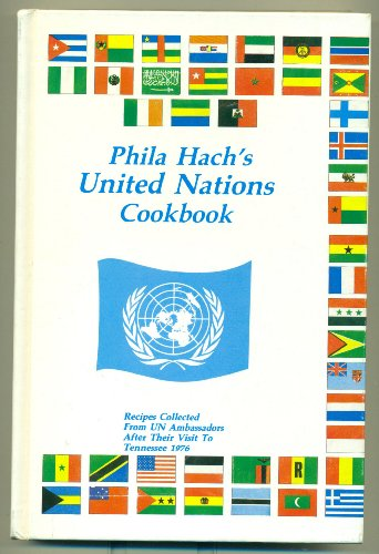 9780918544728: Phila Hach's United Nations cookbook: Recipes collected from UN ambassadors after their visit to Tennessee, 1976