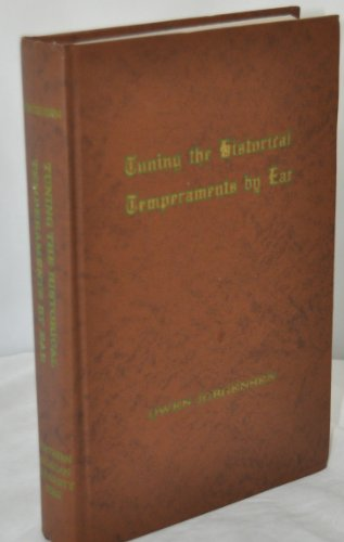 Tuning the Historical Temperaments by Ear: A Manual of Eighty-Nine Methods for Tuning Fifty-One ...