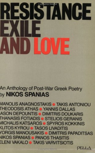 Resistance, Exile and Love: An Anthology of: Spanias, Nikos